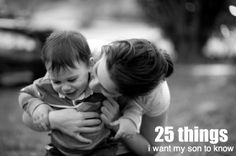 "25 things I want my son to know...#2 is my fave, ""it's ok to let go of your penis, it's not going anywhere""....seriously."