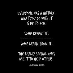 Everyone has a history... quote by John Mark Green #johnmarkgreen #johnmarkgreenpoetry #life #quote positive quotes - personal growth - history