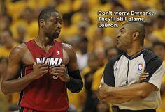 They'll blame Lebron - Dwayne Wade Joke