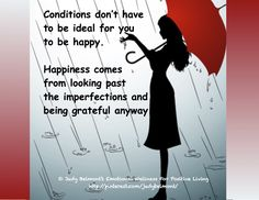 Conditions don't have to be perfect for you to be happy!