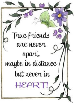 """♡ """"True Friends are never apart, maybe in distance but never in HEART! Special Friend Quotes, Friend Poems, Best Friend Quotes, Beautiful Friend Quotes, Best Friendship, Friendship Cards, Friendship Quotes, Broken Friendship, Quotable Quotes"""