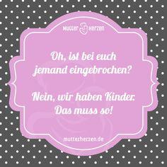 Chaos gehört zur Familie.  Mehr lustige Sprüche auf: www.mutterherzen.de  #chaos #kinder #freude #unordnung