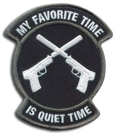 Quiet Time -- i think this may have been made for ITS, links to mfg (custom patches) - Can't wait to acquire the license for one of these bad boys! Cool Patches, Pin And Patches, Punk Patches, Velcro Patches, Pro Gun, Tactical Survival, Tactical Gear, Paintball, Airsoft