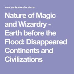 Nature of Magic and Wizardry - Earth before the Flood: Disappeared Continents and Civilizations