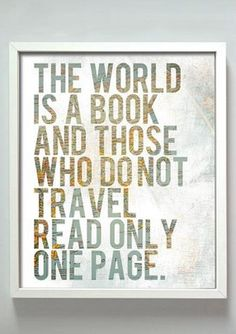 The world is a book and those who do not travel, read only one page
