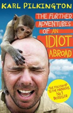 The Further Adventures of an Idiot Abroad By Karl Pilkington. Publisher: Canongate Books