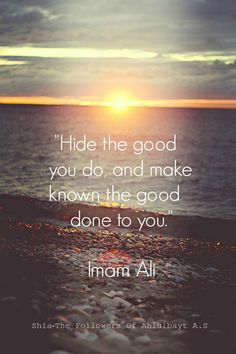 """Hide the good you do, and make known the good done to you."" — Imam Ali (ع)"