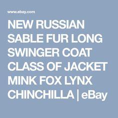 NEW RUSSIAN SABLE FUR LONG SWINGER COAT CLASS OF JACKET MINK FOX LYNX CHINCHILLA | eBay