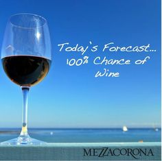 Today's forecast... 100% chance of wine.