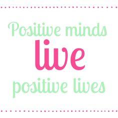 Positive minds live positive lives