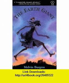 The Earth Giant (9780698117655) Melvin Burgess , ISBN-10: 0698117654  , ISBN-13: 978-0698117655 ,  , tutorials , pdf , ebook , torrent , downloads , rapidshare , filesonic , hotfile , megaupload , fileserve
