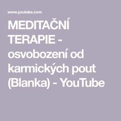 MEDITAČNÍ TERAPIE - osvobození od karmických pout (Blanka) - YouTube