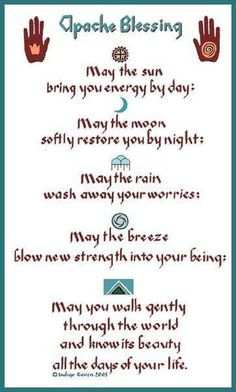 """May the sun bring you new energy by day, may the moon softly restore you by night, may the rain wash away your worries, may the breeze blow new strength into your being, may you walk gently thorugh the world and know it's beauty all the days of your life.""   ― Apache Blessing   #Native American"