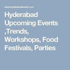 Hyderabad Upcoming Events ,Trends, Workshops, Food Festivals, Parties