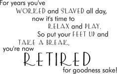 Please God I make it to retirement age and get to do all that I've wished for! Source by terrima Retirement Quotes, Teacher Retirement, Happy Retirement, Retirement Cards, Retirement Parties, Retirement Planning, Retirement Pictures, Retirement Countdown, Retirement Decorations