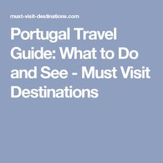 Portugal Travel Guide: What to Do and See - Must Visit Destinations