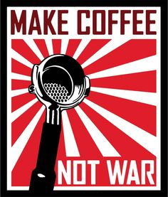 Make coffee, not war... Re-pinned by L. B. Sommer, author of 199 Ways To Improve Your Relationships, Marriage, and Sex Life www.lolltgagging.net #caffeine #Starbucks #cappuccino
