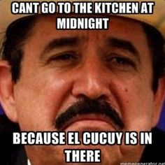 Mexicans Be Like .  eL CUCUY es lo que  dicen los papas para asustar a sus ninos.