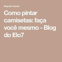 Como pintar camisetas: faça você mesmo - Blog do Elo7