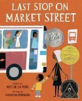 Last stop on Market Street / Matt de la Peña. E Pena. AR Level: 3.3. Lexile: 610. || 2016 Newbery Medal Winner. ||