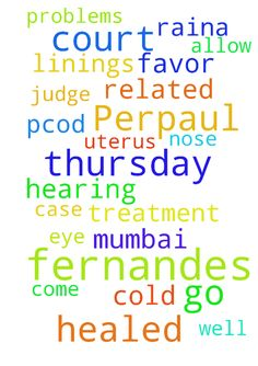 Prayer request for Perpaul Fernandes Thursday court - Prayer request for Perpaul Fernandes Thursday court case hearing to go well and to come in his favor also the judge to allow him to go to mumbai for eye treatment. Prayer request for Raina Fernandes PCOD and uterus linings to get healed and nose and cold related problems to get healed.  Posted at: https://prayerrequest.com/t/LFc #pray #prayer #request #prayerrequest