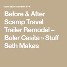 Before & After Scamp Travel Trailer Remodel – Boler Casita » Stuff Seth Makes