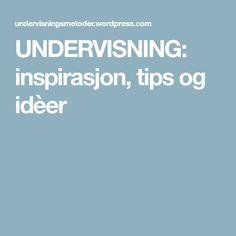 UNDERVISNING: inspirasjon, tips og idèer