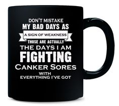 Im Fighting Canker Sores.Its Not A Sign Of Weakness - Mug