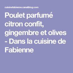 Poulet parfumé citron confit, gingembre et olives - Dans la cuisine de Fabienne