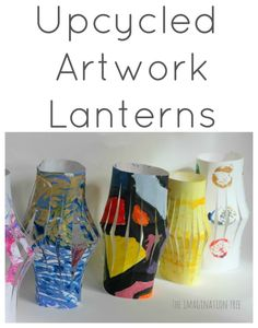Make lanterns from upcycled kids' artwork- a great way to re-use and display those lovely paintings!