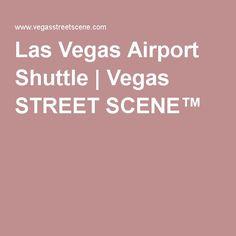 Las Vegas Airport Shuttle   Vegas STREET SCENE™