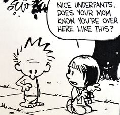 Calvin and Hobbes, Throwback Thursday! (originally added 7-6-14 DA) Nice underpants. Does your mom know you're over here like this?