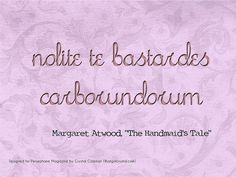 "A text graphic with a quote from Margaret Atwood's The Handmaid's Tale: ""nolite te bastardes carborundorum"" which means don't let the bastards grind you down."