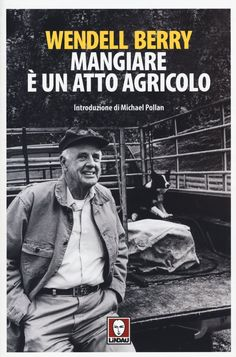 """""""Mangiare è un atto agricolo"""" Wendell Berry"""