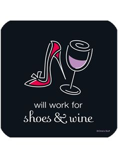 Will work for shoes & wine.