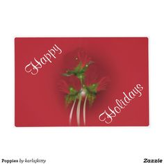 """Poppies Laminated Placemat  Designed with my """"Poppies"""" fractal work. A bouquet of dark red poppies with glowing centers, feathery green leaves, light green long stems, and a glowing red ornament in the background, Shown on a red background. The back has a solid rich red background color. The """"Happy Holidays"""" fields are editable"""