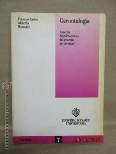 Gerontología : aspectos biopsicosociales del proceso de envejecer / Francesc-Xavier Altarriba Mercader. Barcelona : Boixareu Universitaria, D.L. 1992. http://absysnetweb.bbtk.ull.es/cgi-bin/abnetopac01?TITN=56569