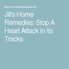 Jill's Home Remedies: Stop A Heart Attack In Its Tracks
