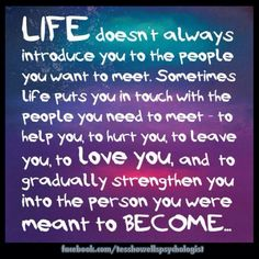 Life doesn't always introduce you to the people you want to meet...