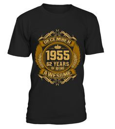 # December 1955 62 Years Of Being Awesome .  If you were born in December 1955, 62 years of being awesome you would love this shirt !December 1956, December1957, December 1958