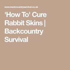 'How To' Cure Rabbit Skins | Backcountry Survival