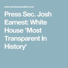 Press Sec. Josh Earnest: White House 'Most Transparent In History'