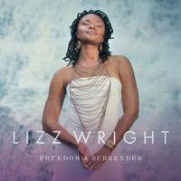 Lizz Wright Jazz Album Freedom and Surrender Smooth Jazz, Alto Voice, Banks, Joe Sample, Gregory Porter, Melody Gardot, Concord, Nick Drake, Tracy Chapman