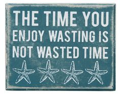 Time You Enjoy Wasting is Not Wasted Time - Wood Block Sign - Primitives by Kathy from California Seashell Company