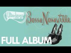 Ultra Lounge - Bossanova Ville [FULL ALBUM] - YouTube