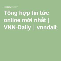 Tổng hợp tin tức online mới nhất | VNN-Daily|vnndailyのブログ
