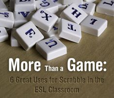 More Than a Game: 6 Great Uses for Scrabble in the ESL Classroom