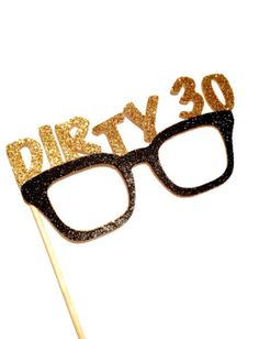 30th Birthday Gift Ideas for Him / Her: Dirty Thirty Glitter Glasses Photo Booth Prop by The Manic Moose @ Etsy