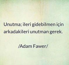 unutma, ileri gidebilmen için arkadakileri unutman gerek söz Adam Fawer