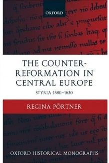 The Counter-Reformation in Central Europe  Styria 1580-1630 (Oxford Historical Monographs), 978-0199246151, Regina P, Oxford University Press, USA
